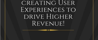 Secrets of creating User Experiences to drive Higher Revenue